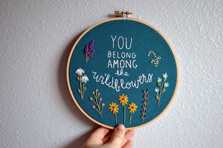 You belong among the wildflowers embroidery hoop art wall