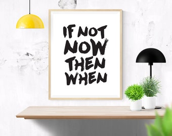 Printable Quote If Not Now Then When Typography Poster, Wall Art Home  Decor, Instant