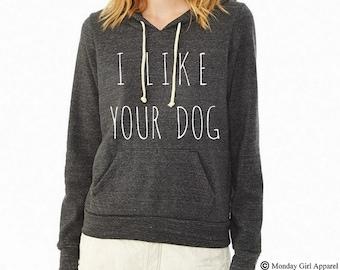 I Like Your DOG Hoodie Sweatshirt Alternative Apparel long sleeve shirt