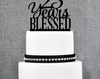 25 Years Blessed Cake Topper, Classy 25th Birthday Cake Topper, 25 Anniversary Cake Topper- (T260-25)