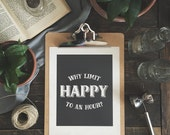 Kitchen Art Print: Why Limit Happy to an Hour? - 8 x 10 Print