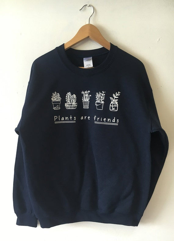 plants are friends sweatshirt sweater high quality screen. Black Bedroom Furniture Sets. Home Design Ideas