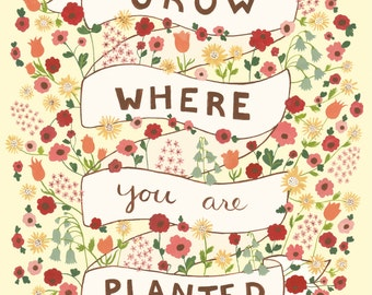 Grow where you are planted art print, gift for her, motivational quote, floral, vintage style, cute print, for mother, for girlfriend