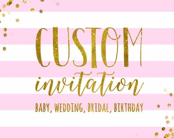 Custom invitation design - Bridal shower invitation - Baby shower invitation - Birthday invitation - Printable, digital file