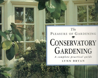 Conservatory Gardening: a Complete Practical Guide by Lynn Bryan, Lansdowne Pub. 1993