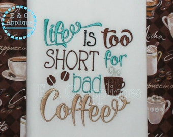 Coffee Embroidery Design - Life Is Too Short For Bad Coffee Embroidery Design - Coffee Saying Embroidery Design - Bad Coffee Embroidery