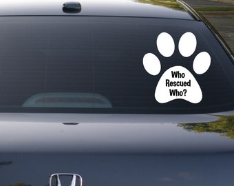 Rescue Dog Decal, Who Rescued Who, Paw Decal, Dog Decal, Car Decal, Laptop Decal, Yeti Decal, Window Decal, Paw Print, Animal Rights, k9
