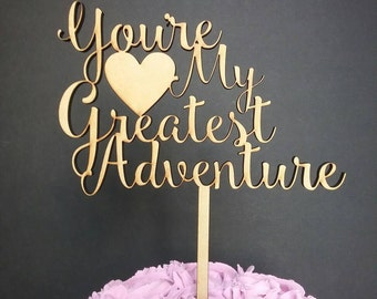 You're My Greatest Adventure Cake Topper, Wedding Cake Topper, Cake Topper Wedding, you're my greatest adventure, custom cake topper, decor