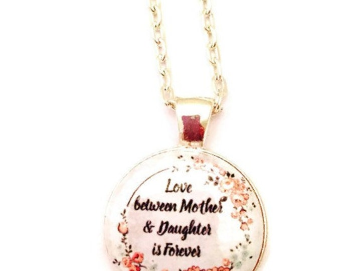Love Between a Mother and Daughter is Forever Necklace- Chain is Silver and 22 inches- Glass Cabochon Necklace