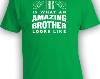 This Is What An Amazing Brother Looks Like T-shirt - Mens Shirts Funny Shirts Gifts for Brothers Sisters Humour Fathers Day CT-226