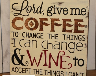 Lord, Give me COFFEE/to change the things/I can change/Wine to accept the things I can't/Coffee Sign/Wine Sign/Funny/W