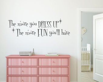 The more you dress up the more fun you have Wall Decal - Girl Playroom Decal Vinyl Lettering Wall Words Girl bedroom decal