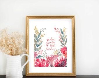 Scripture Print: We Love Because