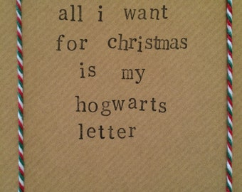 All I Want For Christmas Is My Hogwarts Letter Handmade Christmas Card