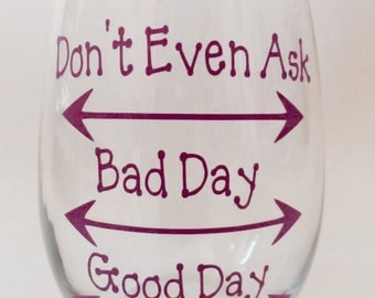 Stemless wine glass - 21 ounce - Don't even Ask Bad Day