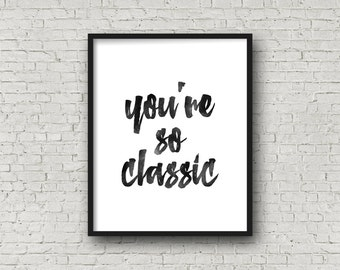You're So Classic Typography Art Print Black and White Typography Poster Wall Art Home Decor Inspirational Quote Print Art Wall Art