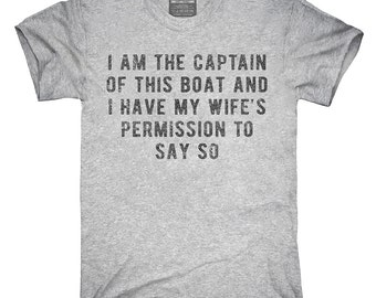 I Am The Captain Of This Boat With My Wifes Permission T-Shirt, Hoodie, Tank Top, Gifts