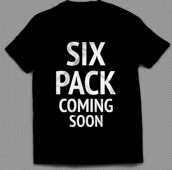 Six Pack Coming Soon T-shirt Wicked Awesome Trending By