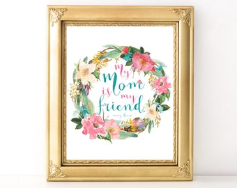 Mother's Day Gift / Every Day Spirit / My Mom Is My Friend / Floral Print / Mother Daughter Gift / Gift For Mom / Various Sizes