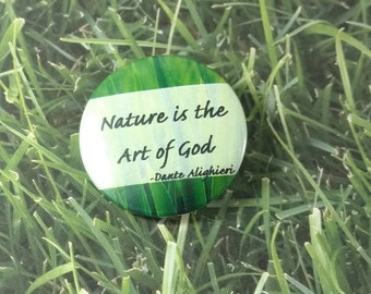 "Nature is the art of God - 1.25"" or 1.5"" - Pinback Button - magnet - keychain"