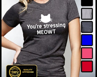 Stop Stressing MEOWT T-shirt, Funny Cat Tshirt, Meowt Shirt, You're Stressing Meowt T-shirt