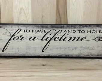 To have and to hold wood sign, wedding sign, wedding gift, anniversary gift,  wooden sign, home decor sign, gift for bride, gift for groom