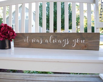 It was always you wood sign.  Weddings, engagement, wedding sign, belnded family sign, blended family, wedding gift, anniversary gift, signs
