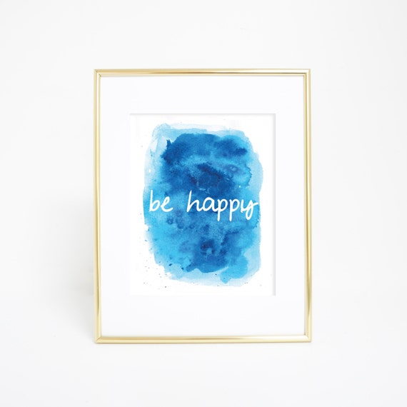 Blue Be Happy, Be Happy Print, Typography Print, Inspirational Quote, Watercolor Happy Print, Wall Décor, Motivational Print, Quote Print