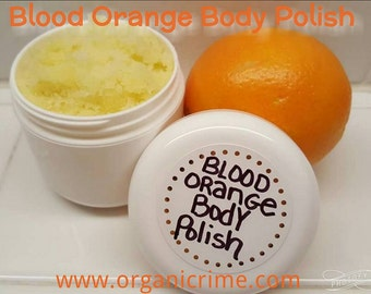 Blood Orange Body Polish - Polish away dead skin cells and cellulite and stretch marks. Smooth skin and glowing and soft! You will love it!