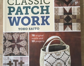 New Classic Patchwork : 78 Original Motifs and 10 Projects by Yoko Saito