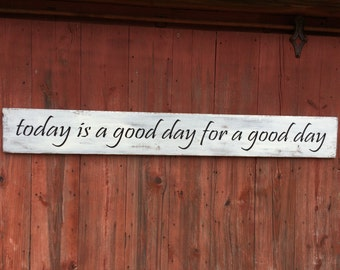 "today is a good day for a good day. Large wood sign, great statement piece, measures approx. 6' x 7.25""."