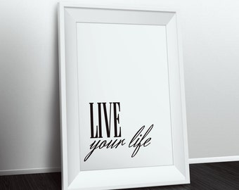 Live Your Life Print, Inspirational Quote Poster, Motivational Wall Decor, Typography Art Print, Live Your Life Quote, Instant Download