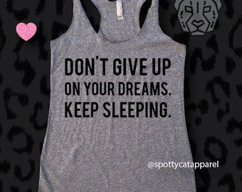 DON'T GIVE UP On Your Dreams. Keep Sleeping, tri blend raw edge tank, fitness,yoga,barre,gym,pilates,workout tank,sleeping tee