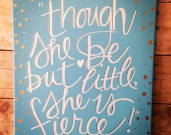 Though She Be But Little, She is Fierce - Shakespeare