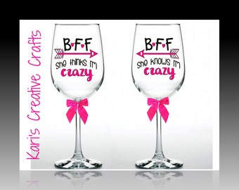 Bff Wine Glasses, BFF She thinks I'm crazy, She knows I'm crazy, Best friends Glass, Bestie, Best Friends Gift, Personalized Wine Glasses