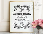 Come back with a warrant PRINTABLE art,printable decor,funny wall art,entry art,mud room,funny printables,funny art,funny print,black white