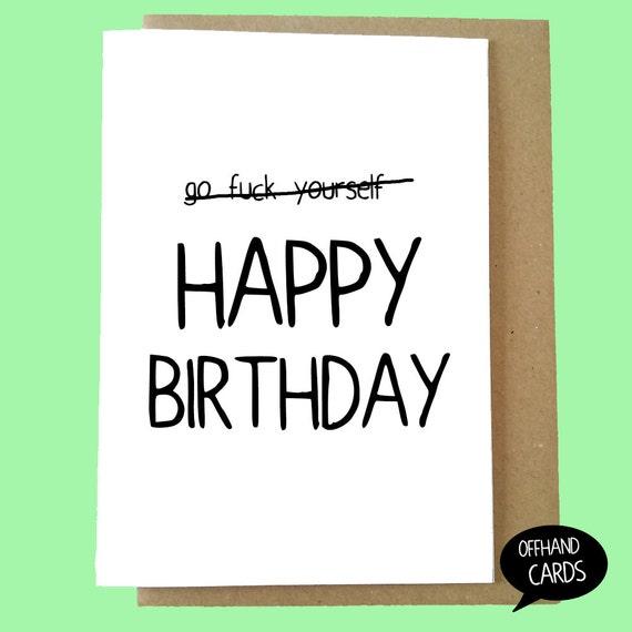 Go Fck yourself Rude Humourous Birthday card Adult Card – Offensive Birthday Cards