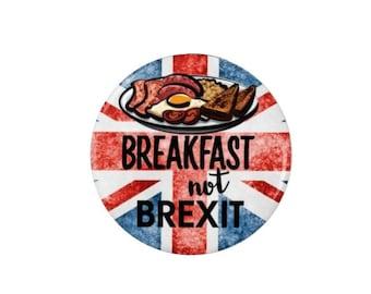 Breakfast not Brexit -  Badge/Magnet - Brexit - Political