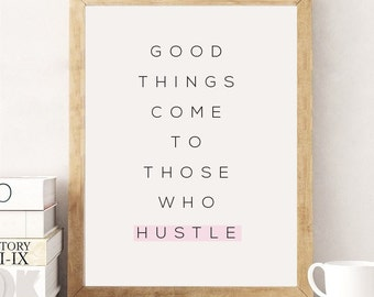 Good Things Come to Those Who Hustle, Typography Print, Inspirational Poster, Wall Art, Positive Quotes, Positive Print, Typographic Poster