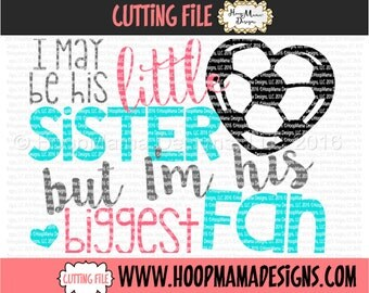 Soccer SVG I May Be His Little Sister But I'm His Biggest Fan SVG DXF eps and png Files for Cutting Machines  Girls Sports