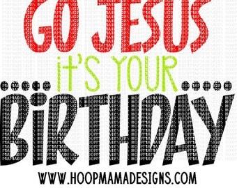 GO Jesus It's Your Birthday SVG DXF eps and png Files for Cutting Machines Cameo or Cricut
