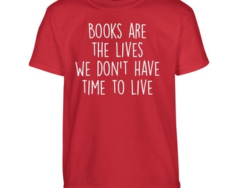 Books are the lives we don't have time to live children's Tshirt kids toddler geek nerd dork quote fantasy magic read reading reader 2300