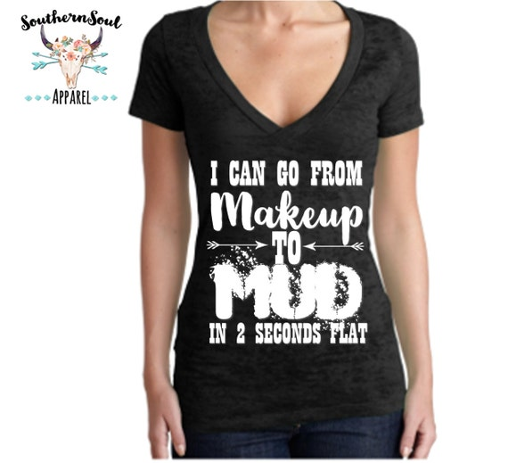 I Can Go From Make Up To Mud Women's Burnout V Neck T Shirt, Country T Shirt, Southern T Shirt, Country Concert Shirt