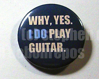Why, Yes. I Do Play Guitar - button