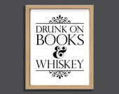 Drunk On Books and Whiskey, book quote printable, whisky quote print, bibliophile gift, library art, book gift, alcohol quote, book wall art