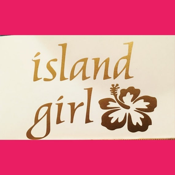 Island Girl w/Hibiscus vinyl decal - Available in ALL colors/sizes!