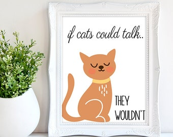 If cats could talk print | printable cat poster | cat lover gift | cat wall art | cat home decor | funny cat print