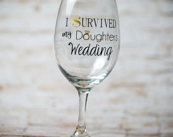 I survived my Daughters Wedding Stemmed Wine Glass, Parents Wedding Gift, Gifts for InLaws, Mom Dad Wedding Gift, Gift for Brides Parents