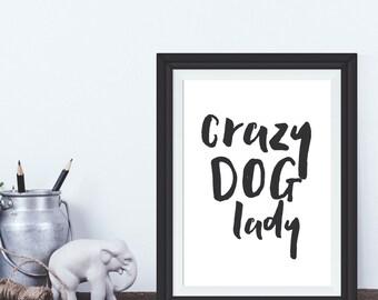 Printable Crazy Dog Lady quote art print, Dog instant download, printable quote, dog quote printable, dog printable, dog print, wall art