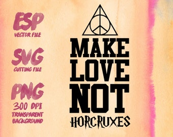 Make love not horcruxes Clipart , SVG Cutting , ESP Vectors files , T shirt , iron on , sticker ,Personal Use